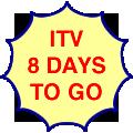 ITV, eight days to go