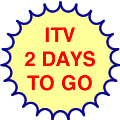 ITV, two days to go